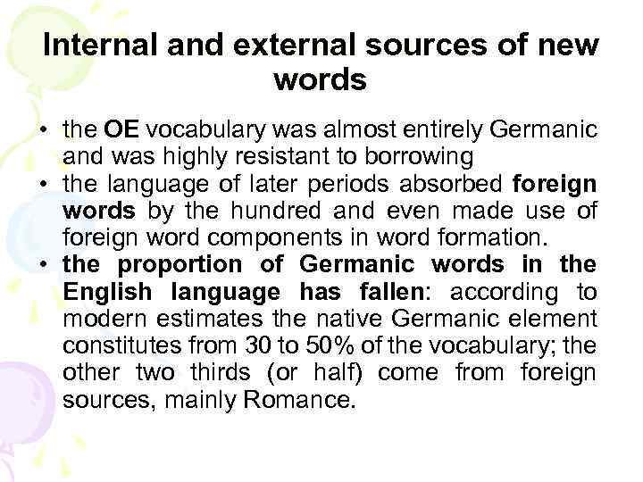 Internal and external sources of new words • the OE vocabulary was almost entirely