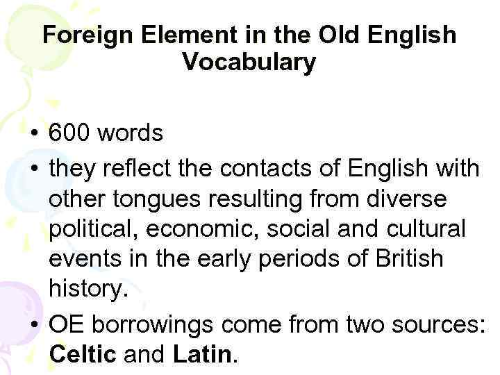 Foreign Element in the Old English Vocabulary • 600 words • they reflect the