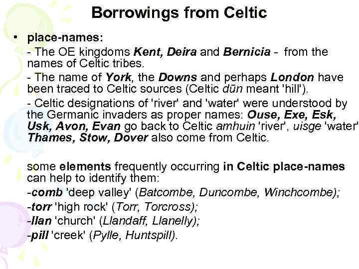 Borrowings from Celtic • place-names: - The OE kingdoms Kent, Deira and Bernicia -