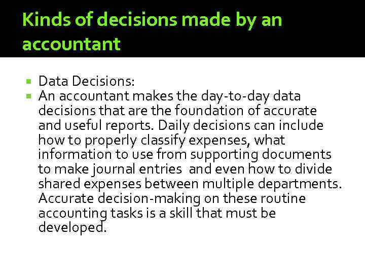 Kinds of decisions made by an accountant Data Decisions: An accountant makes the day-to-day