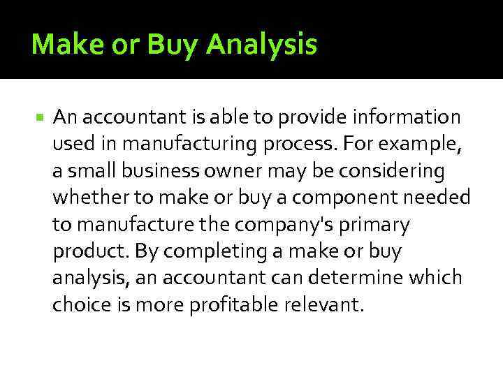 Make or Buy Analysis An accountant is able to provide information used in manufacturing