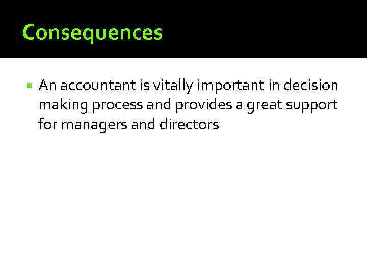 Consequences An accountant is vitally important in decision making process and provides a great