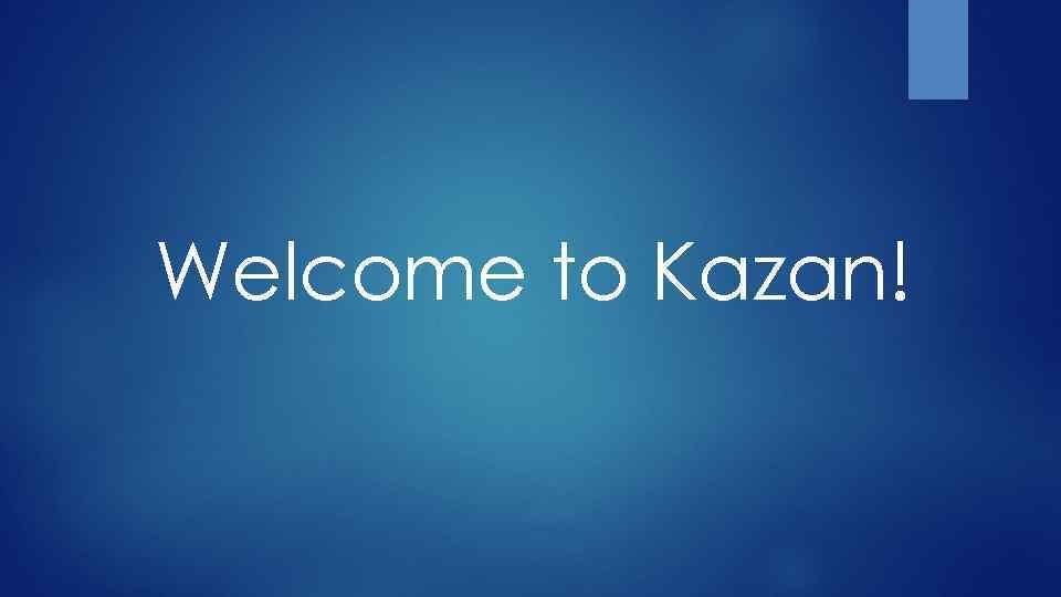 Welcome to Kazan!