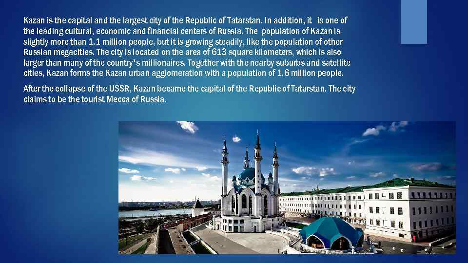 Kazan is the capital and the largest city of the Republic of Tatarstan. In