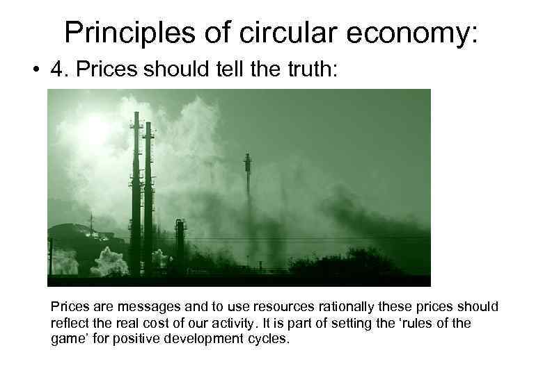 Principles of circular economy: • 4. Prices should tell the truth: Prices are messages