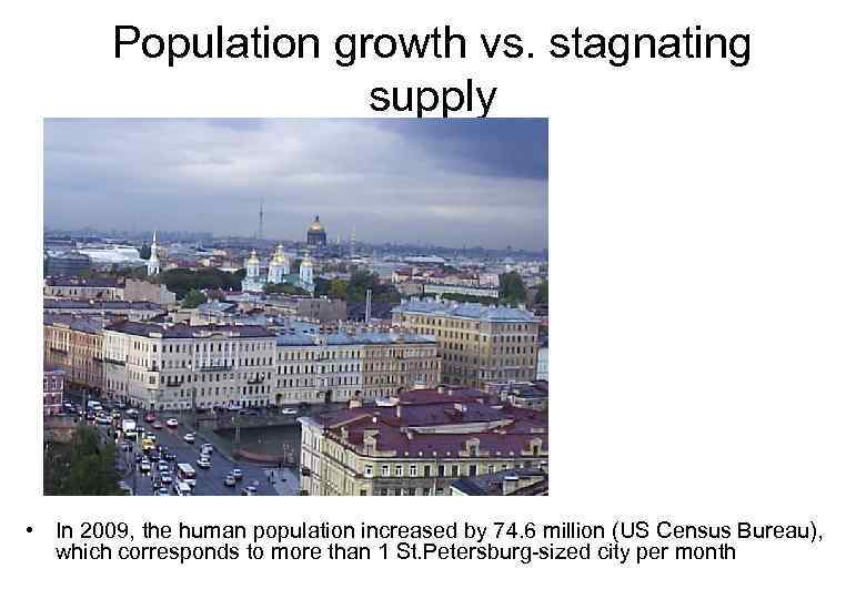 Population growth vs. stagnating supply • In 2009, the human population increased by 74.