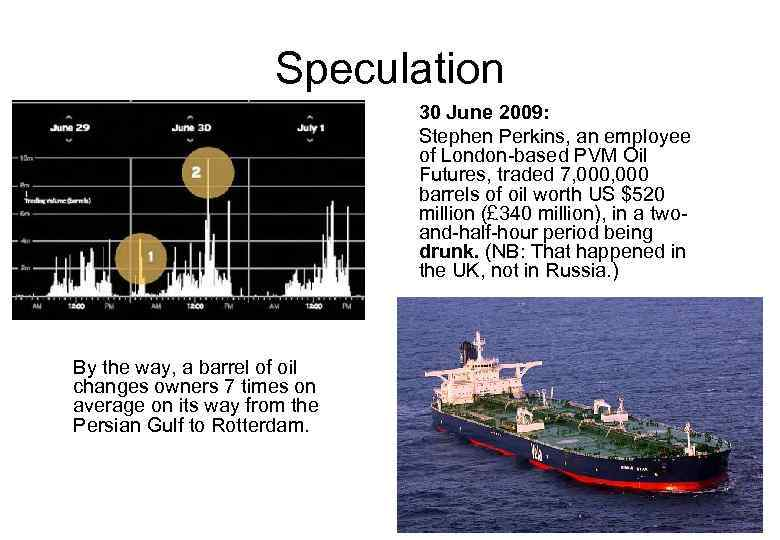 Speculation 30 June 2009: Stephen Perkins, an employee of London-based PVM Oil Futures, traded