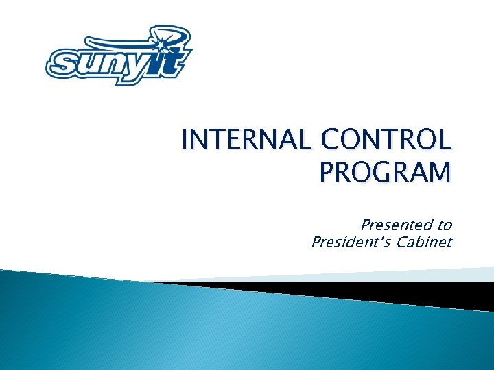 INTERNAL CONTROL PROGRAM Presented to President's Cabinet