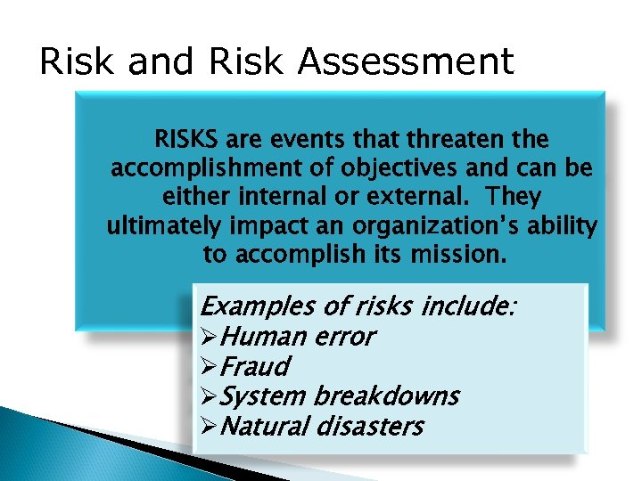 Risk and Risk Assessment RISKS are events that threaten the accomplishment of objectives and