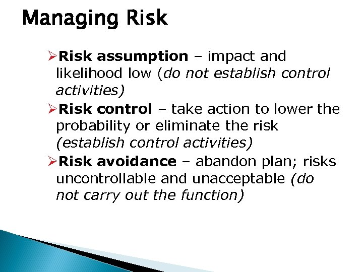 Managing Risk ØRisk assumption – impact and likelihood low (do not establish control activities)