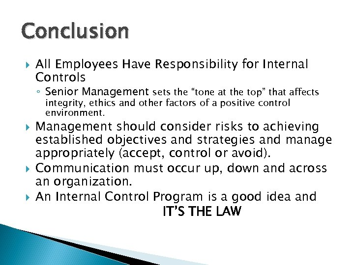 """Conclusion All Employees Have Responsibility for Internal Controls ◦ Senior Management sets the """"tone"""