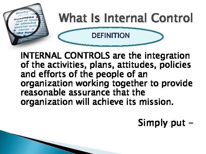 What Is Internal Control INTERNAL CONTROLS are the integration of the activities, plans, attitudes,