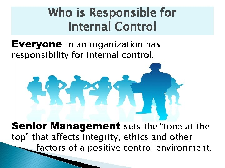 Who is Responsible for Internal Control Everyone in an organization has responsibility for internal