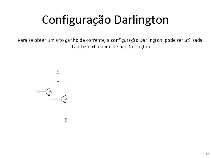 Configuração Darlington Para se obter um alto ganho de corrente, a configuração Darlington pode