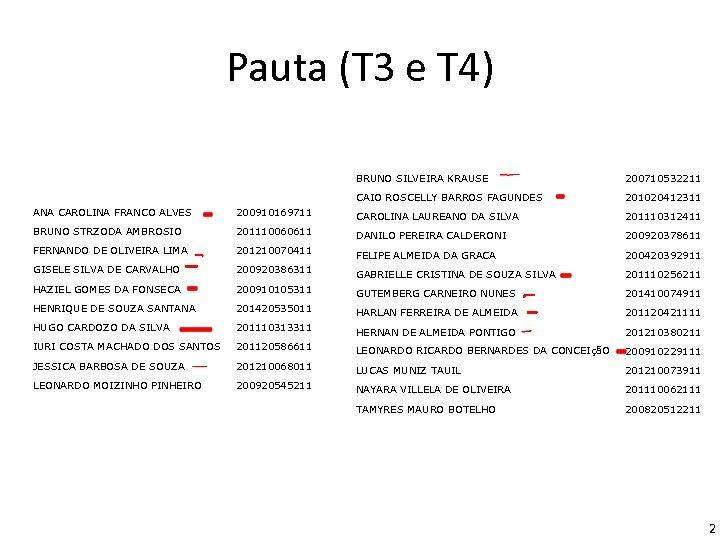 Pauta (T 3 e T 4) BRUNO SILVEIRA KRAUSE 200710532211 CAIO ROSCELLY BARROS FAGUNDES