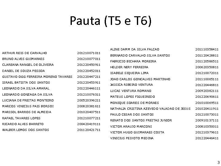 Pauta (T 5 e T 6) ARTHUR REIS DE CARVALHO 201210071011 BRUNO ALVES GUIMARAES