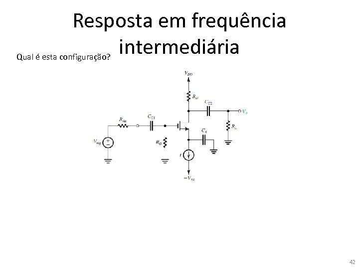 Resposta em frequência intermediária Qual é esta configuração? 42