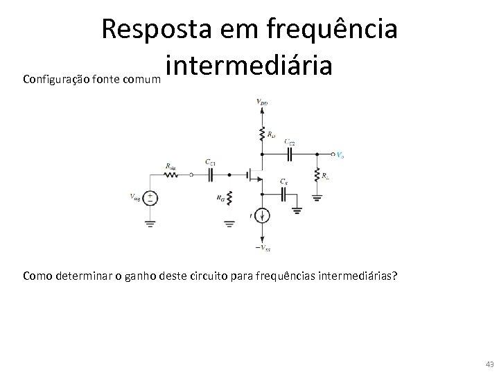Resposta em frequência intermediária Configuração fonte comum Como determinar o ganho deste circuito para