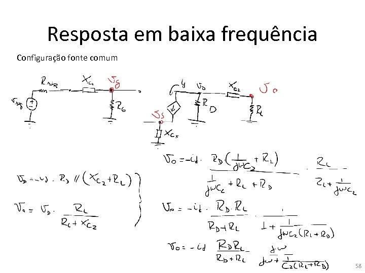 Resposta em baixa frequência Configuração fonte comum 58