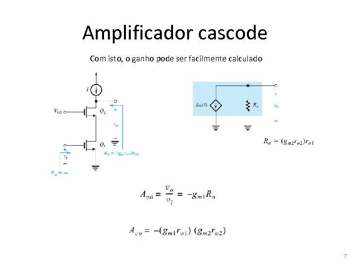Amplificador cascode Com isto, o ganho pode ser facilmente calculado 7