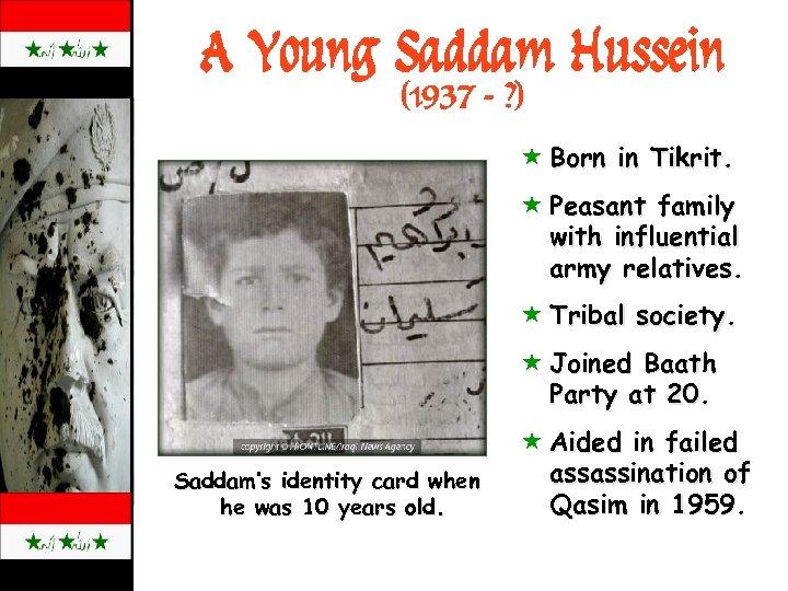 A Young Saddam Hussein (1937 - ? ) « Born in Tikrit. « Peasant