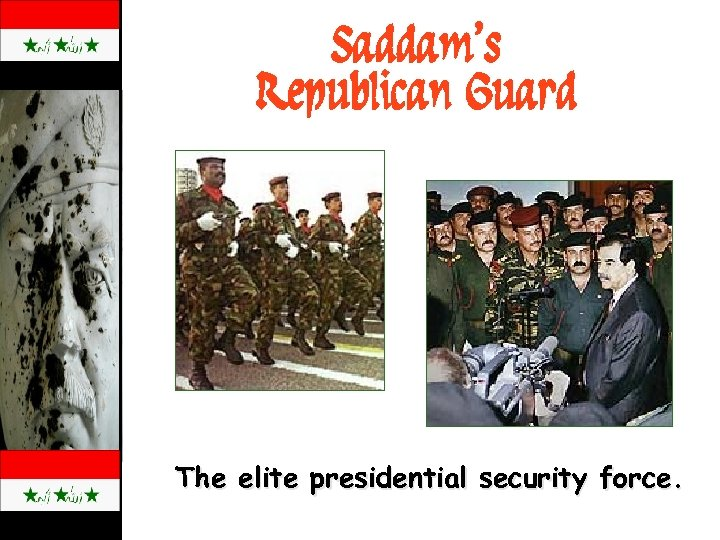 Saddam's Republican Guard The elite presidential security force.