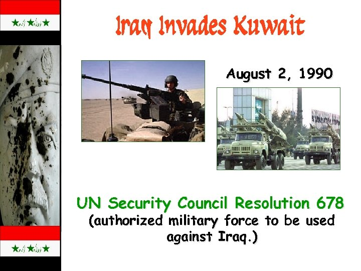 Iraq Invades Kuwait August 2, 1990 UN Security Council Resolution 678 (authorized military force