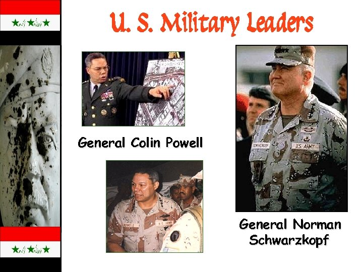 U. S. Military Leaders General Colin Powell General Norman Schwarzkopf