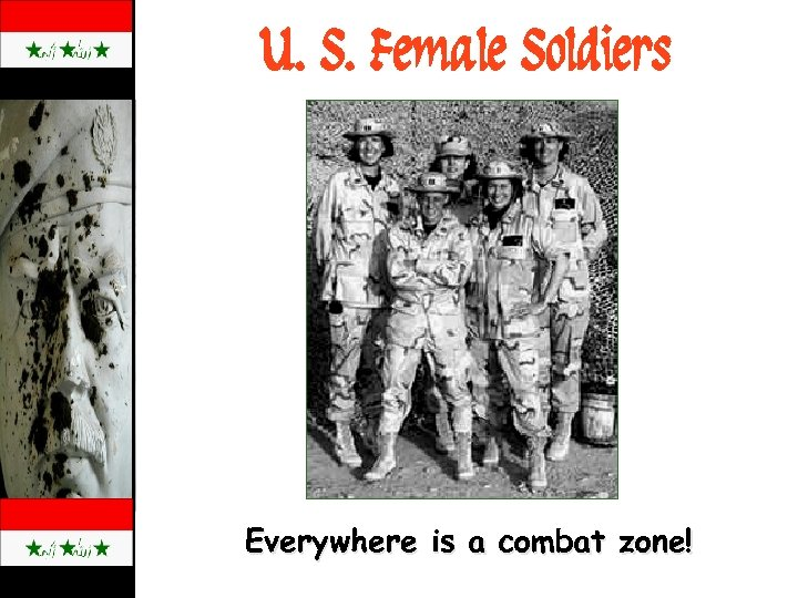 U. S. Female Soldiers Everywhere is a combat zone!