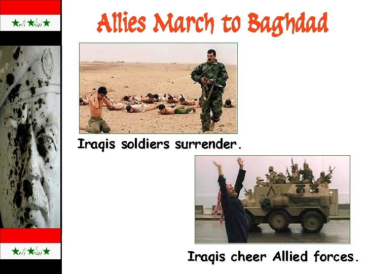 Allies March to Baghdad Iraqis soldiers surrender. Iraqis cheer Allied forces.