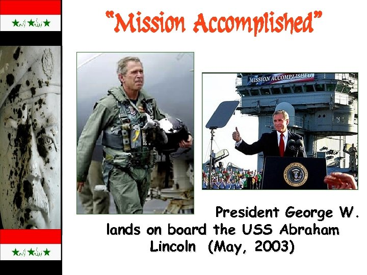 """""""Mission Accomplished"""" President George W. B lands on board the USS Abraham Lincoln (May,"""
