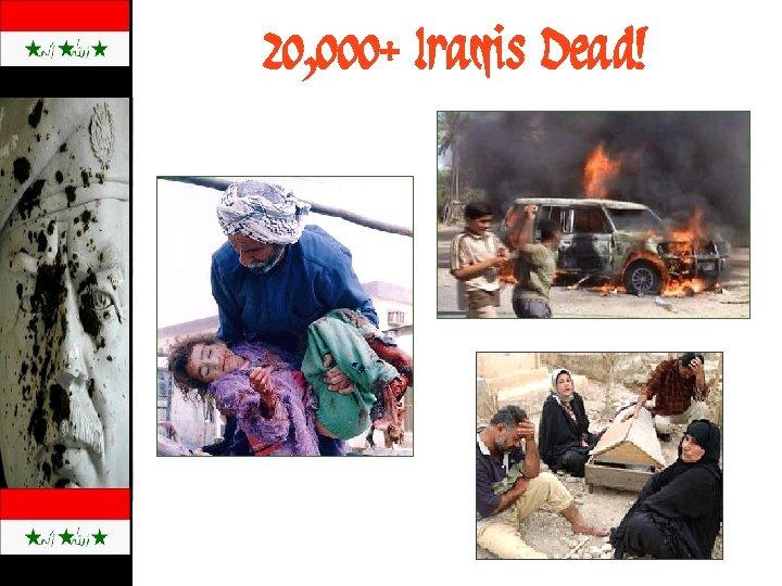 20, 000+ Iraqis Dead!