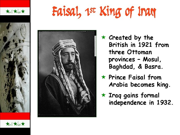Faisal, 1 st King of Iraq « Created by the British in 1921 from