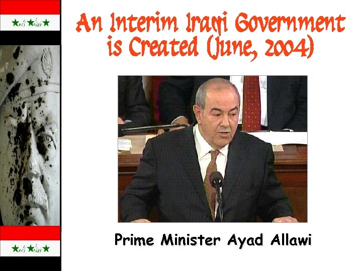 An Interim Iraqi Government is Created (June, 2004) Prime Minister Ayad Allawi