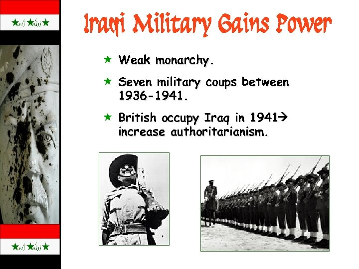 Iraqi Military Gains Power « Weak monarchy. « Seven military coups between 1936 -1941.