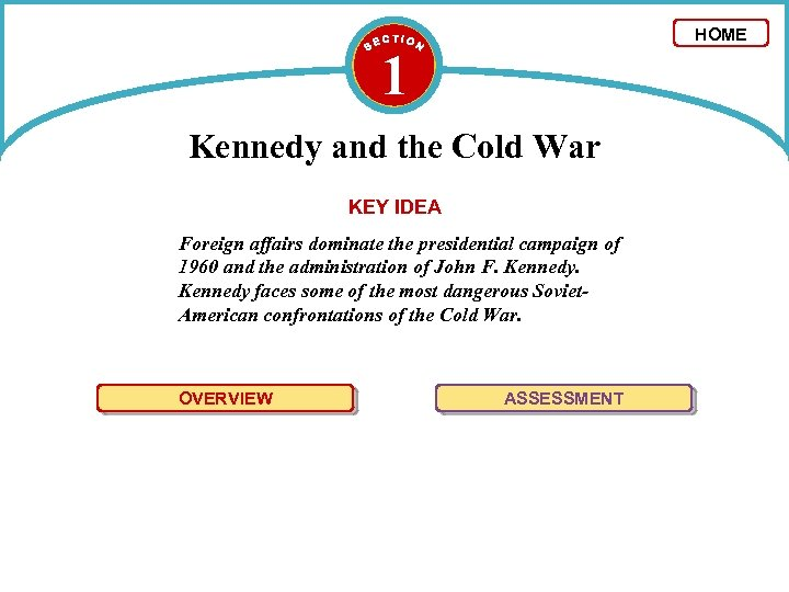 HOME 1 Kennedy and the Cold War KEY IDEA Foreign affairs dominate the presidential