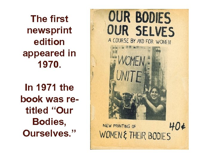 "The first newsprint edition appeared in 1970. In 1971 the book was retitled ""Our"