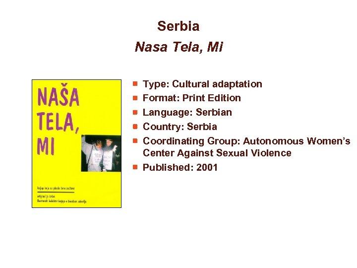 Serbia Nasa Tela, Mi Type: Cultural adaptation Format: Print Edition Language: Serbian Country: Serbia