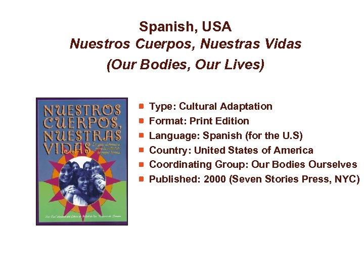 Spanish, USA Nuestros Cuerpos, Nuestras Vidas (Our Bodies, Our Lives) Type: Cultural Adaptation Format: