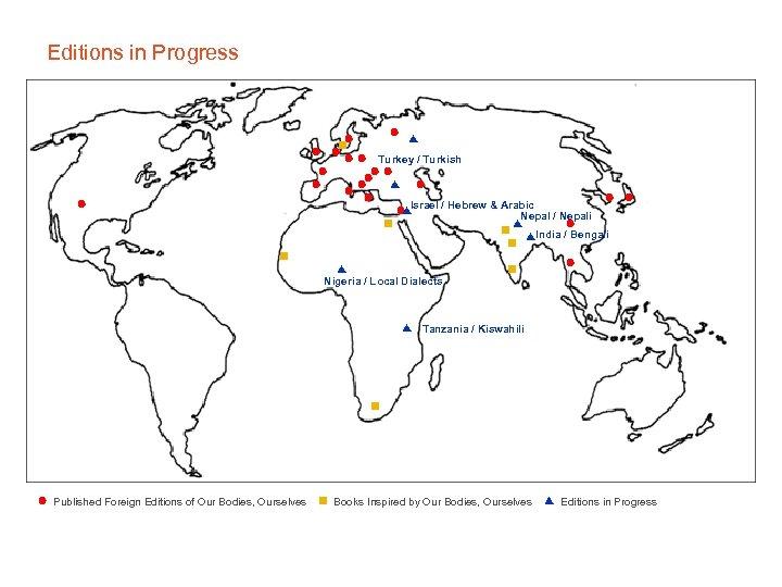 Editions in Progress Turkey / Turkish Israel / Hebrew & Arabic Nepal / Nepali