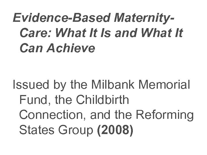 Evidence-Based Maternity. Care: What It Is and What It Can Achieve Issued by the
