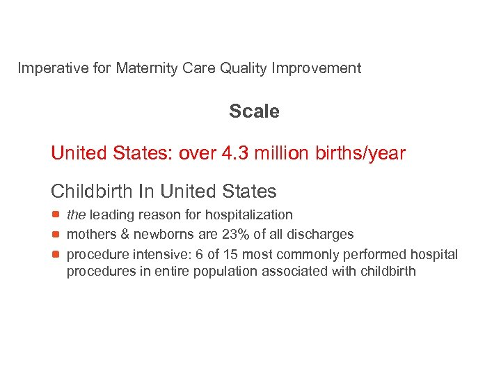 Imperative for Maternity Care Quality Improvement Scale United States: over 4. 3 million births/year