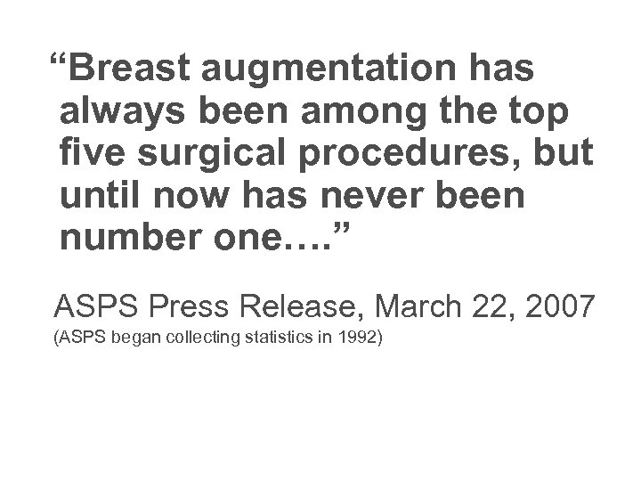 """Breast augmentation has always been among the top five surgical procedures, but until"