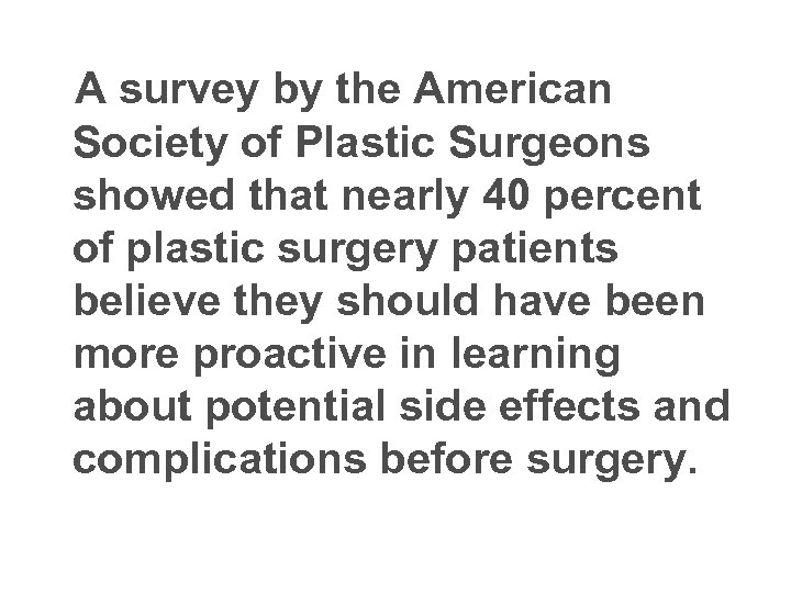 A survey by the American Society of Plastic Surgeons showed that nearly 40