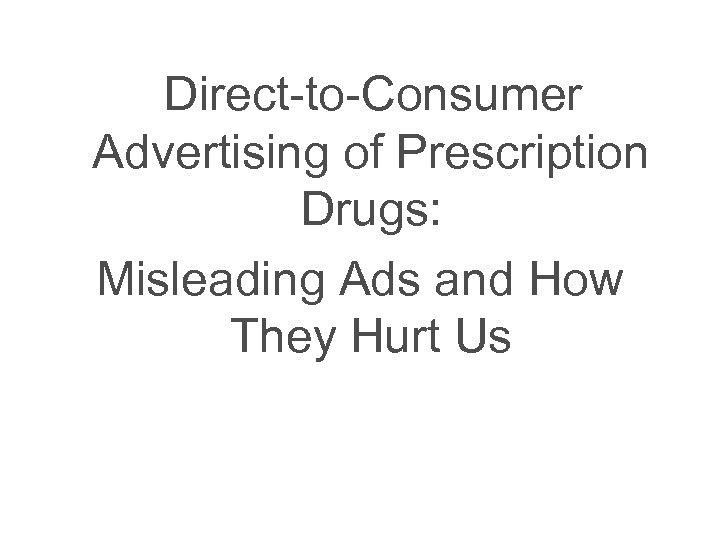 Direct-to-Consumer Advertising of Prescription Drugs: Misleading Ads and How They Hurt Us
