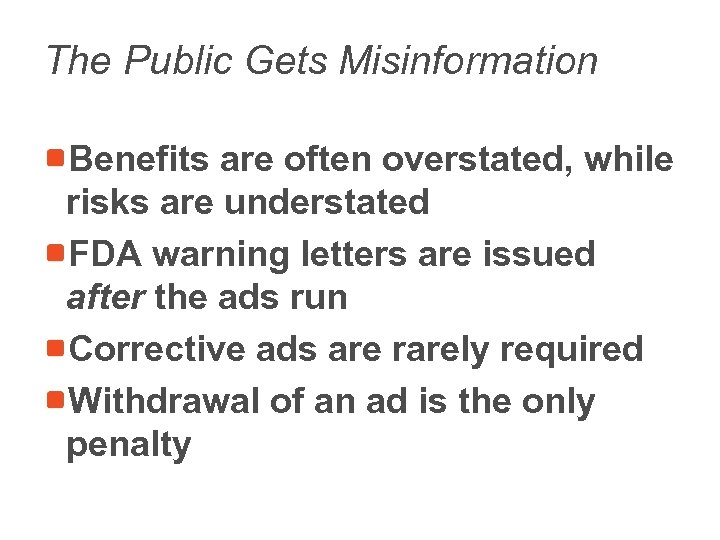 The Public Gets Misinformation Benefits are often overstated, while risks are understated FDA warning