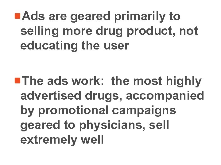 Ads are geared primarily to selling more drug product, not educating the user The