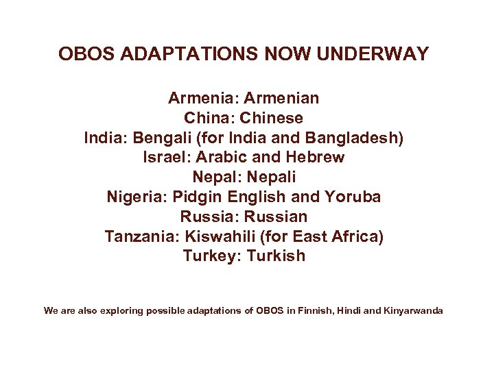 OBOS ADAPTATIONS NOW UNDERWAY Armenia: Armenian China: Chinese India: Bengali (for India and Bangladesh)