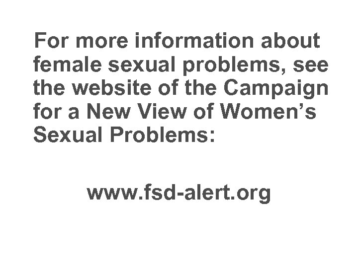 For more information about female sexual problems, see the website of the Campaign