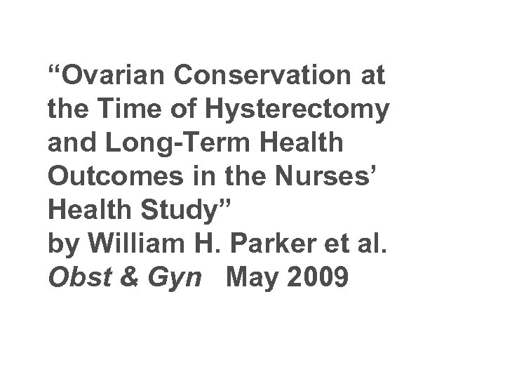 """Ovarian Conservation at the Time of Hysterectomy and Long-Term Health Outcomes in the Nurses'"
